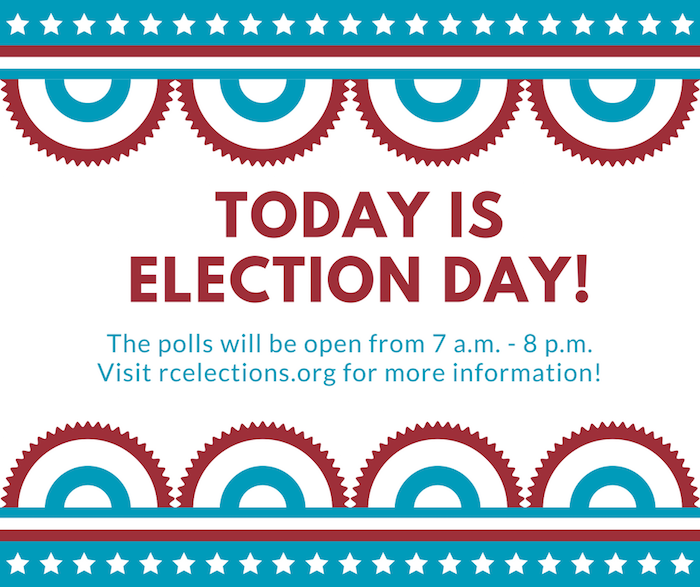 Today is Election Day! Polls are open from 7am-8pm. Visit rcelections.org for more info.