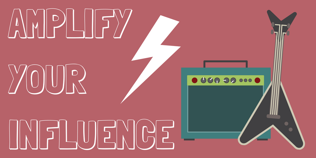 Amplify your influence