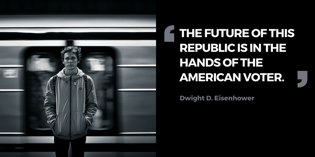 Dwight D. Eisenhower said the future of this republic is in the hands of the American voter